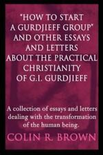 How to Start a Gurdjieff Group and Other Essays and Letters about the...