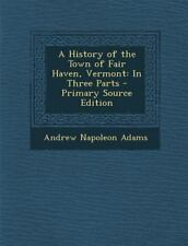 A History of the Town of Fair Haven, Vermont: In Three Parts - Primary Source