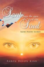 Sent from the Eyes of My Soul by Aaron Devon King (2015, Paperback)