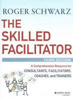 Skilled Facilitator : A Comprehensive Resource for Consultants, Facilitators,...