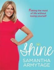 Shine: Making the Most of Life Without Losing Yourself by Samantha Armytage (Pa…