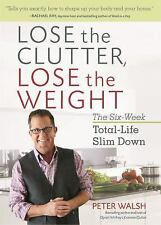 Lose the Clutter, Lose the Weight: The Six-Week Total-Life Slim Down .. NEW