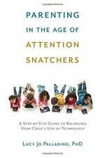 Parenting in the Age of Attention Snatchers: A Step-by-Step Guide to...