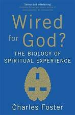 Wired For God?: The biology of spiritual experience, Foster, Charles, Good, Pape