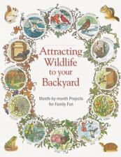 Attracting Wildlife to Your Backyard: Month-by-month projects for family fun (Ba