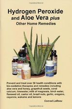 Hydrogen Peroxide and Aloe Vera Plus Other Home Remedies by Conrad LeBeau, (Pape