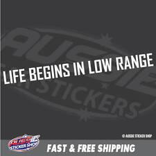 LIFE BEGINS IN LOW RANGE Sticker Decal 4x4 4WD Funny Ute #6585EN