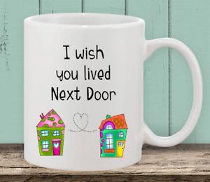 *FREE POSTAGE I WISH YOU LIVED NEXT DOOR FRIENDSHIP MUG CUP GIFT DISHWASHER SAFE