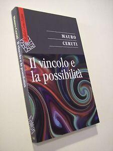 CERUTI, Mario: IL VINCOLO E LA POSSIBILITà, Raffaello Cortina 2009