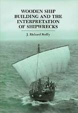 Wooden Ship Building and the Interpretation of Shipwrecks by J. Richard Steffy (