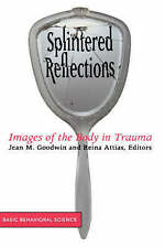 NEW Splintered Reflections: Images Of The Body In Trauma by Jean Goodwin