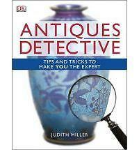 Antiques Detective: Tips and Tricks to Make You the Expert by Judith Miller (Pap