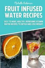 Fruit Infused Water Recipes : Easy to Make, Healthy, Refreshing Vitamin Water...