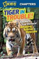 National Geographic Kids Chapters: Tiger in Trouble!: and More True Stories of A