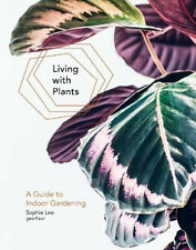 Living with Plants: A Guide to Indoor Gardening | Sophie Lee