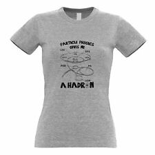 Rude Nerd Womens TShirt Particle Physics Gives Me A Hadron Science Geek
