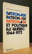 PATRONAGE ET POLITIQUE AU QUÉBEC 1944-1972. PAR V. LEMIEUX ET R. HUDON.