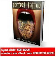 PERFECT TATTOO Ebook Tattoos PDF Tätowierungen Körperkunst Vorlagen NEU E-Lizenz