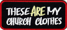 """THESE ARE MY CHURCH CLOTHES "" - IRON ON EMBROIDERED PATCH/Bikers, Vest, Words"