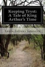 Keeping Tryst: a Tale of King Arthur's Time by Annie Fellows Johnston (2014,...