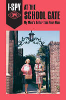 I-SPY AT THE SCHOOL GATE: My Mum's Better Than Your Mum (I-SPY for Grown-ups), J