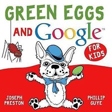 Green Eggs and Google for Kids by Joseph Preston and Phillip Guye (2014,...