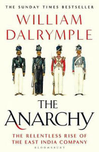 The Anarchy: The Relentless Rise of the East India Company | William Dalrymple