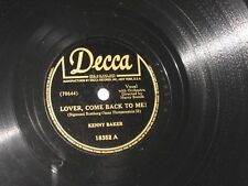 78rpm KENNY BAKER lover,come back to me DECCA 18352 nice SEE PICS