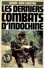 INDOCHINE - Les derniers combats 1952-1954 - Henry-Jean Loustau
