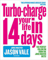 The Juice Master: Turbo-charge Your Life in 14 D, Jason Vale, New