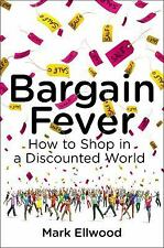 Bargain Fever: How to Shop in a Discounted World - New - Ellwood, Mark -