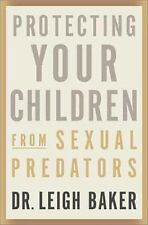 Protecting Your Children From Sexual Predators, Baker, Leigh, Good Condition, Bo