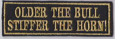 OLDER THE BULL STIFFER THE HORN! PATCH BIKER MOTORCYCLE SEW ON BUY 5 PAY FOR 4!!