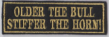 OLDER THE BULL STIFFER THE HORN! PATCH BIKER MOTORCYCLE