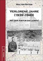 Verlorene Jahre Mit dem Abitur ins Leben? Kriegsteilnehmer Biografie Krieg Buch