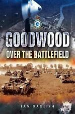 Goodwood : Over the Battlefield by Ian Daglish (2005, Hardcover)