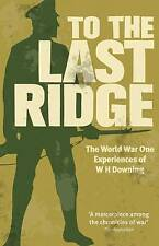 To the Last Ridge: The World War I Experiences of W.H.Downing, Good Condition Bo