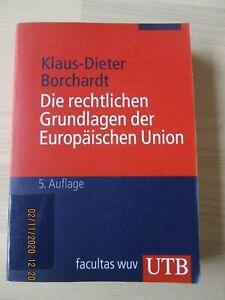 Klaus-Dieter Borchardt: Die rechtlichen Grundlagen der Europäischen Union