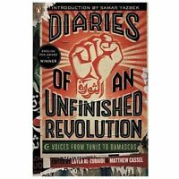Diaries of an Unfinished Revolution : Voices from Tunis to Damascus Paperback
