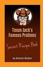 Texas Jack's Famous Pralines Secret Recipe Book by Dennis Waller (2013,...