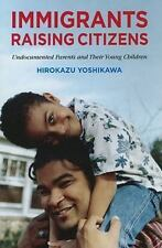 Immigrants Raising Citizens: Undocumented Parents and Their Young-ExLibrary
