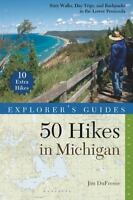 Explorer's Guide 50 Hikes In Michigan: Sixty Walks, Day Trips, And Backpacks ...