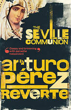 The Seville Communion, By Arturo Peréz-Reverte,in Used but Acceptable condition