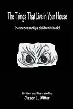 Not Necessarily a Children's Book: The Things That Live in Your House : A...