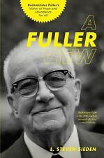 A Fuller View: Buckminster Fuller's Vision of Hope and Abundance for All: By ...