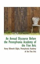 An Annual Discourse Before The Pennsylvania Academy Of The Fine Arts: By Henr...