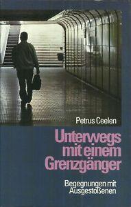 Unterwegs mit einem Grenzgänger - Begegnungen mit Ausgestoßenen - Petrus Ceelen