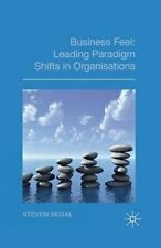 NEW Business Feel: Leading Paradigm Shifts in Organisations by S. Segal