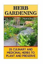 Herb Gardening: 25 Culinary and Medicinal Herbs to Plant and Preserve :...