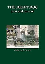 The Draft Dog, Past and Present by Guillaume De Lavigne (2014, Paperback)